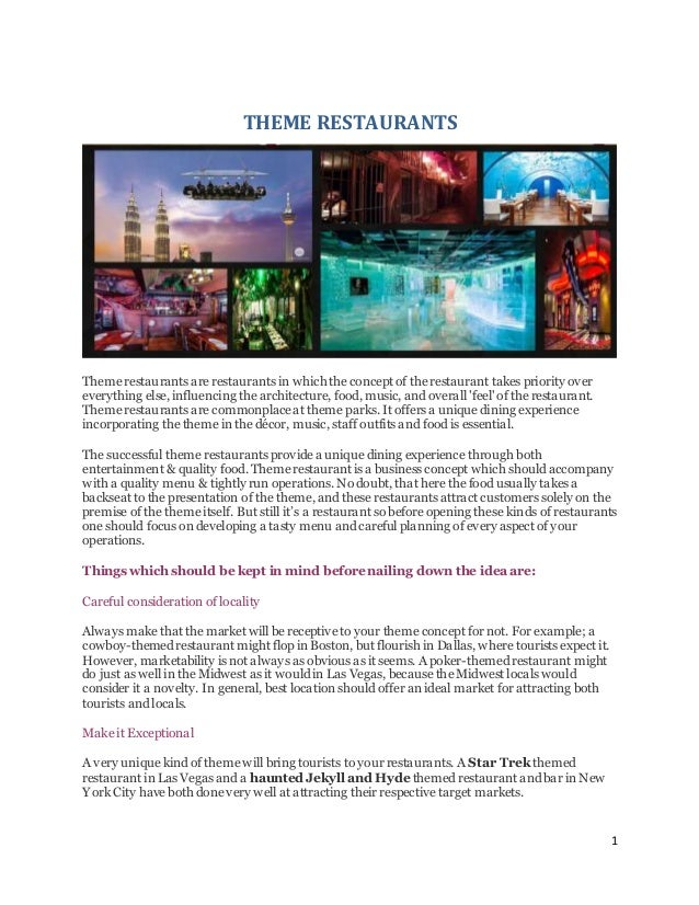 1 THEME RESTAURANTS Theme restaurants are restaurants in which the concept of the restaurant takes priority over everythin...