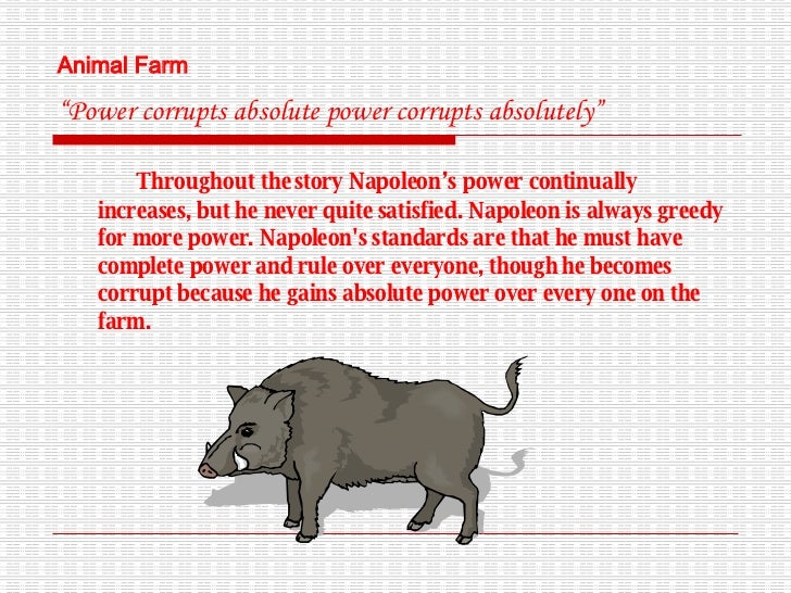 power corrupts and absolute power corrupts absolutely animal farm essay