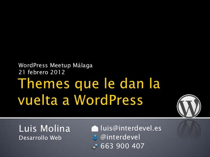WordPress Meetup Málaga21 febrero 2012Luis Molina               luis@interdevel.esDesarrollo Web            @interdevel   ...