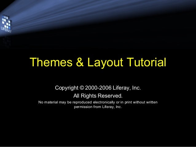 Themes & Layout Tutorial Copyright © 2000-2006 Liferay, Inc. All Rights Reserved. No material may be reproduced electronic...