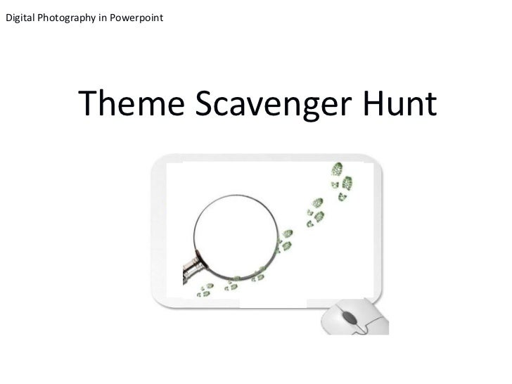 Digital Photography in Powerpoint               Theme Scavenger Hunt