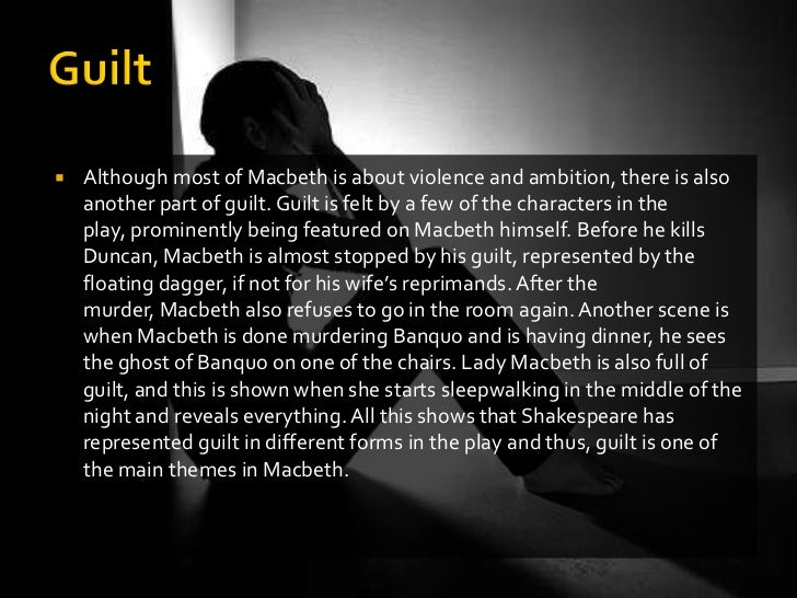 the theme of guilt in william shakespeares macbeth The supernatural theme is very significant in macbeth and may be identified in  each instance of supernatural in macbeth are causes or effects  william macbeth.