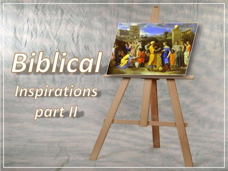 Biblical<br />Inspirations<br />part II<br />