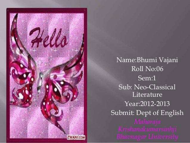 Name:Bhumi Vajani      Roll No:06         Sem:1  Sub: Neo-Classical       Literature    Year:2012-2013Submit: Dept of Engl...