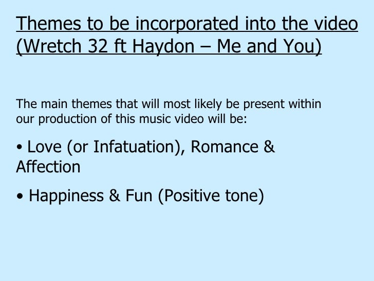 Themes to be incorporated into the video (Wretch 32 ft Haydon – Me and You) <ul><li>The main themes that will most likely ...