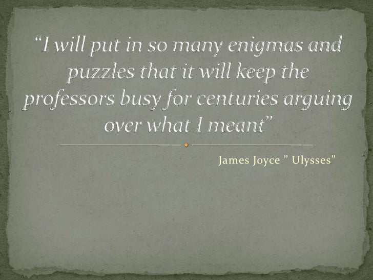 """James Joyce """" Ulysses""""<br />""""I will put in so many enigmas and puzzle..."""