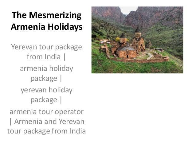 The Mesmerizing Armenia Holidays Yerevan tour package from India | armenia holiday package | yerevan holiday package | arm...