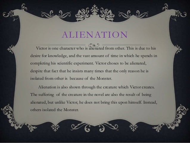 the alienation of victor frankenstein and Frankenstein themes from litcharts | the creators of sparknotes sign in sign up lit  put another way, the true evil in frankenstein is not victor or the monster.