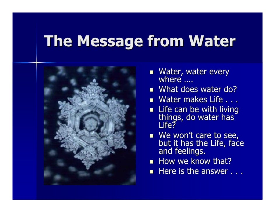 The Message from Water               Water, water every                where ….               What does water do?       ...