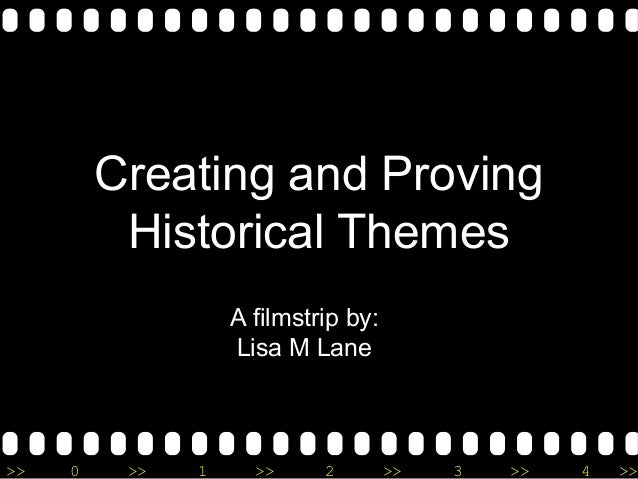 Creating and Proving          Historical Themes                   A filmstrip by:                   Lisa M Lane>>   0    >...