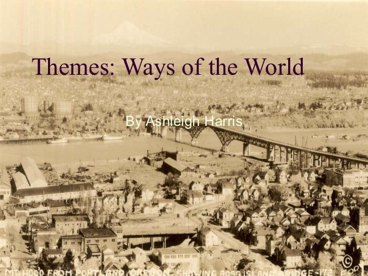 Themes: Ways of the World By Ashleigh Harris