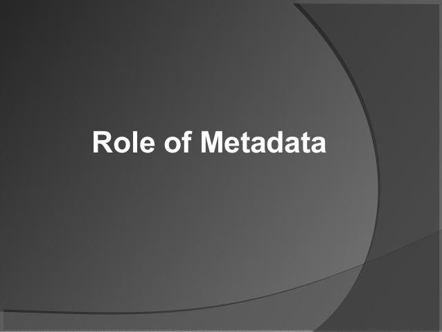 Role of Metadata