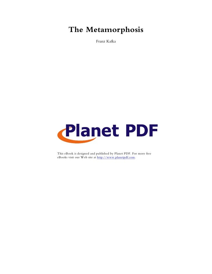 The Metamorphosis                          Franz KafkaThis eBook is designed and published by Planet PDF. For more freeeBo...