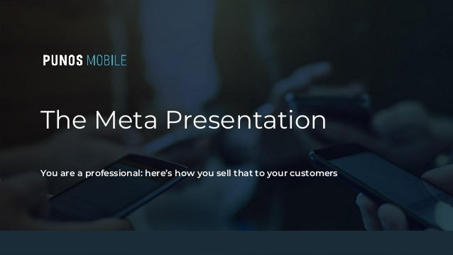 The Meta Presentation You are a professional: here's how you sell that to your customers