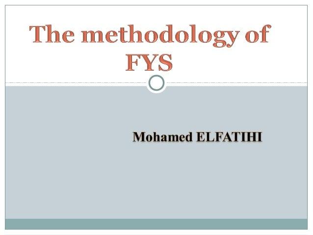 Rationale behind FYS teaching methodology Steps in teaching FYS Techniques for teaching FYS Implications