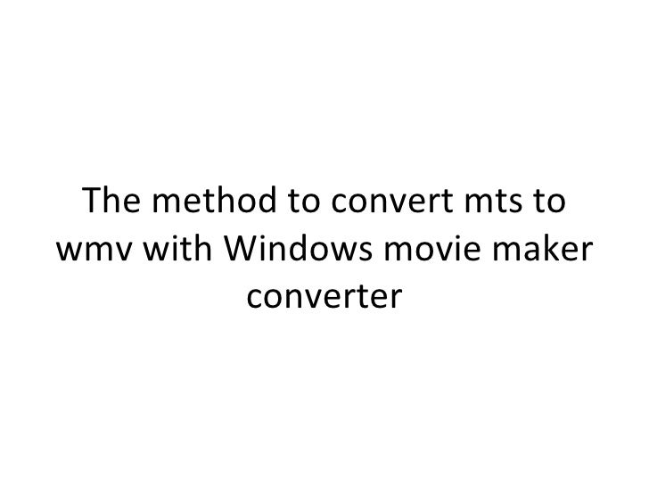 The method to convert mts towmv with Windows movie maker          converter