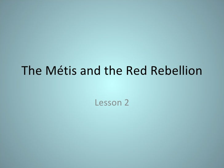 The Métis and the Red Rebellion Lesson 2