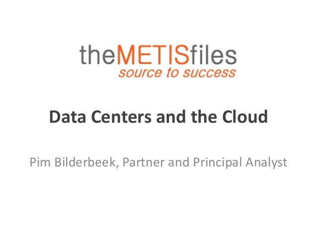 Data Centers and the Cloud Pim Bilderbeek, Partner and Principal Analyst