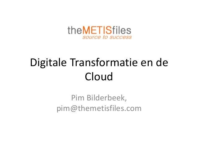 Digitale Transformatie en de Cloud Pim Bilderbeek, pim@themetisfiles.com