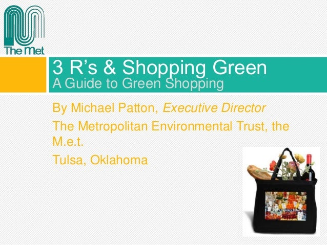 By Michael Patton, Executive Director The Metropolitan Environmental Trust, the M.e.t. Tulsa, Oklahoma 3 R's & Shopping Gr...