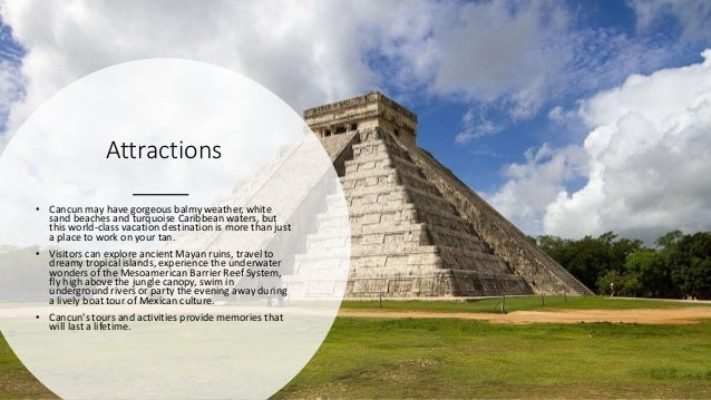 Attractions • Cancun may have gorgeous balmy weather, white sand beaches and turquoise Caribbean waters, but this world-cl...