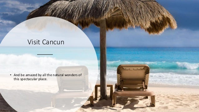 Visit Cancun • And be amazed by all the natural wonders of this spectacular place.