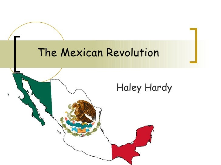 The Mexican Revolution Haley Hardy
