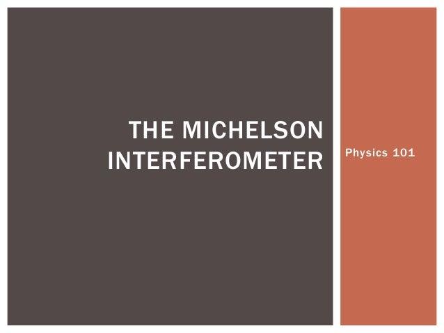 Physics 101 THE MICHELSON INTERFEROMETER