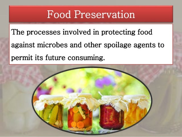 food preservation Food preservation keeps the food in a state that it does not  their weight and volume reduces1 1 in the same way for long time the second reason for preserving foods is that they add variety to our meals.