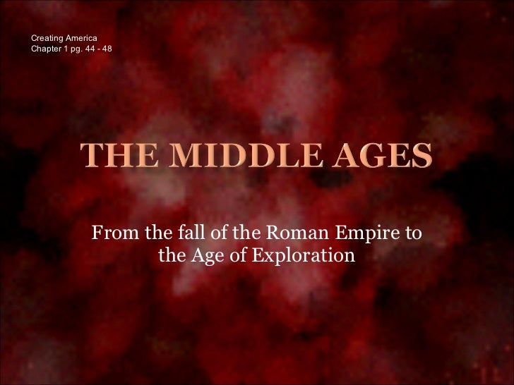 From the fall of the Roman Empire to the Age of Exploration Creating America Chapter 1 pg. 44 - 48