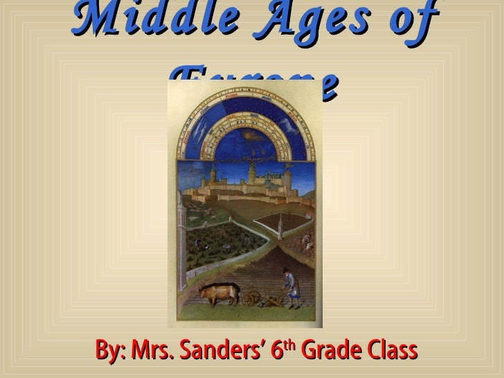 Middle Ages of   Europe By: Mrs. Sanders' 6th Grade Class