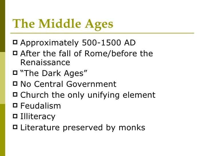 The Middle Ages <ul><li>Approximately 500-1500 AD </li></ul><ul><li>After the fall of Rome/before the Renaissance </li></u...