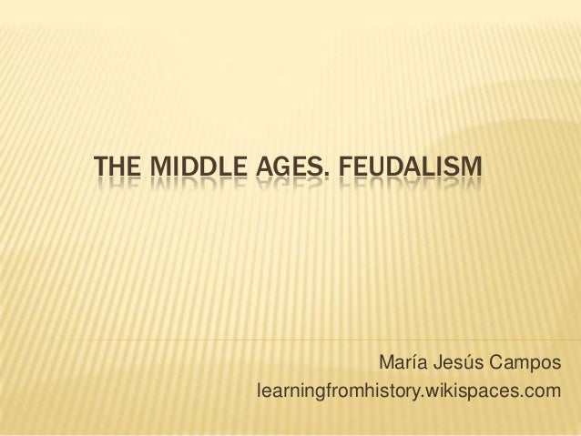 THE MIDDLE AGES. FEUDALISM                        María Jesús Campos          learningfromhistory.wikispaces.com