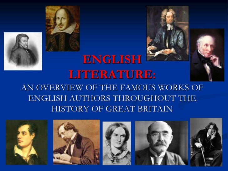 ENGLISH        LITERATURE:AN OVERVIEW OF THE FAMOUS WORKS OF ENGLISH AUTHORS THROUGHOUT THE     HISTORY OF GREAT BRITAIN