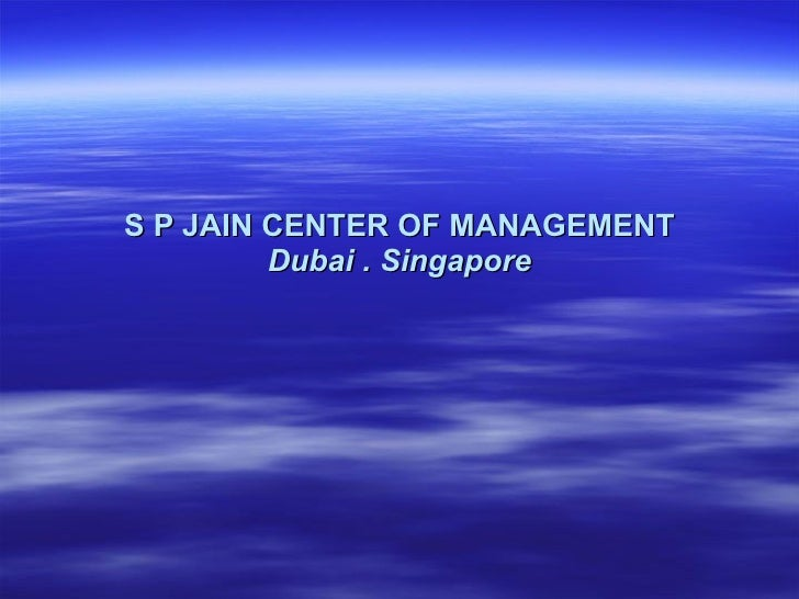 S P JAIN CENTER OF MANAGEMENT Dubai . Singapore