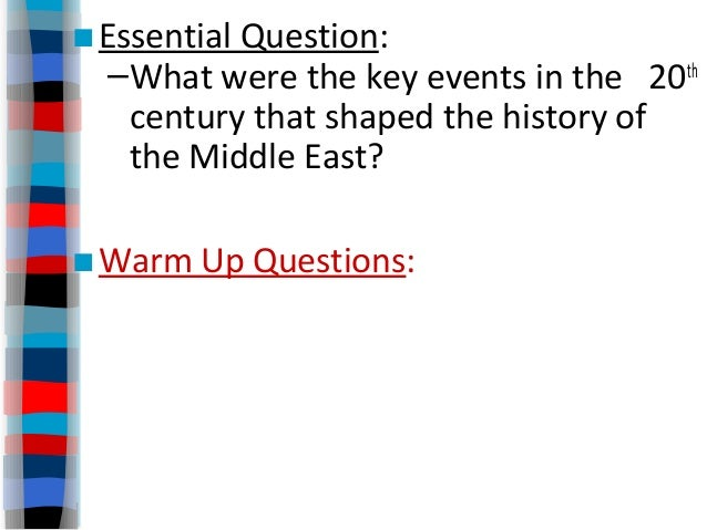 ■Essential Question: –What were the key events in the 20th century that shaped the history of the Middle East? ■Warm Up Qu...