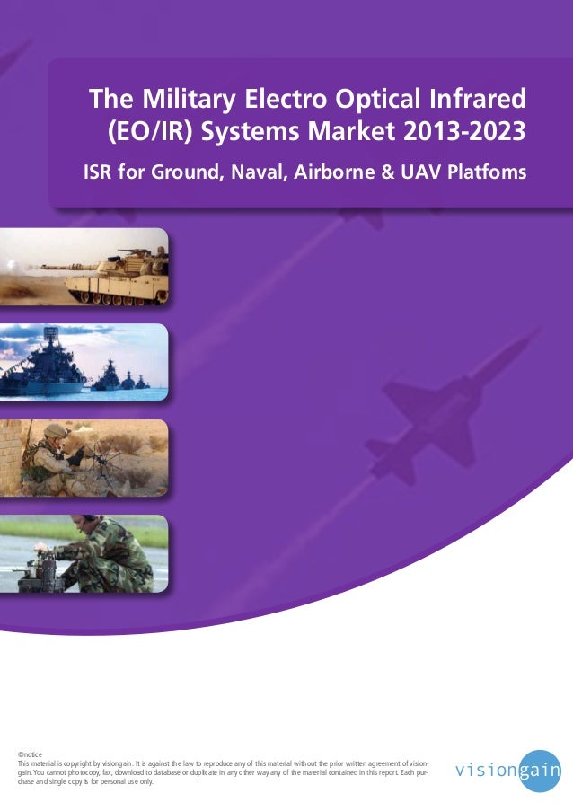 The Military Electro Optical Infrared (EO/IR) Systems Market 2013-2023 ISR for Ground, Naval, Airborne & UAV Platfoms  ©no...