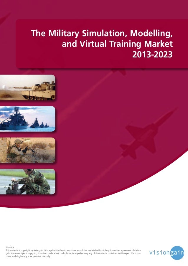 The Military Simulation, Modelling, and Virtual Training Market 2013-2023  ©notice This material is copyright by visiongai...