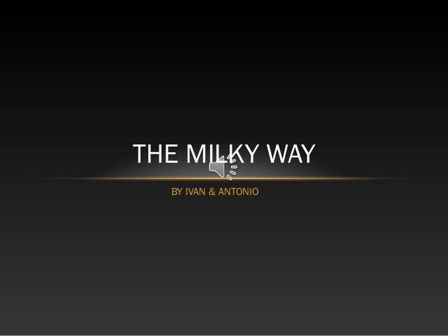 THE MILKY WAY BY IVAN & ANTONIO
