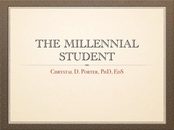 THE MILLENNIAL    STUDENT   Chrystal D. Porter, PhD, EdS