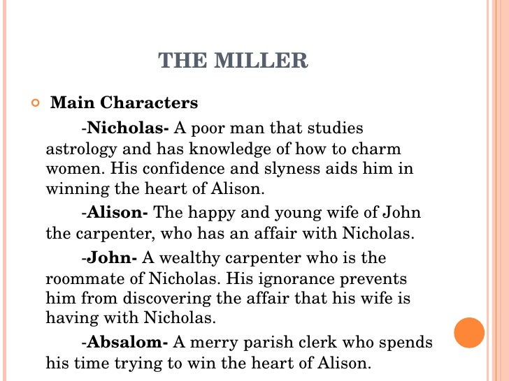 the millers tale From the canterbury tales: the miller's tale lines 79-112: john the carpenter  and his lodger nicolas heere bigynneth the millere his tale.