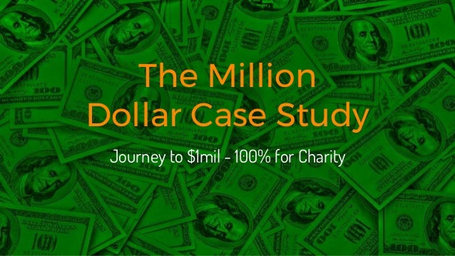 The Million Dollar Case Study Journey to $1mil - 100% for Charity
