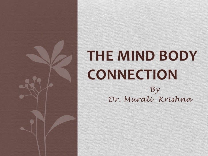 By<br />	Dr. Murali  Krishna<br />The Mind Body Connection<br />