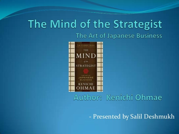 The Mind of the StrategistThe Art of Japanese BusinessAuthor:  Kenichi Ohmae<br />- Presented by Salil Deshmukh<br />
