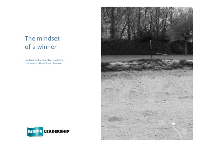 The	  mindset	  of	  a	  winner	  Feedback	  and	  comments	  are	  welcome	  :	  rudi.francken@birdieleadership.com	     ...