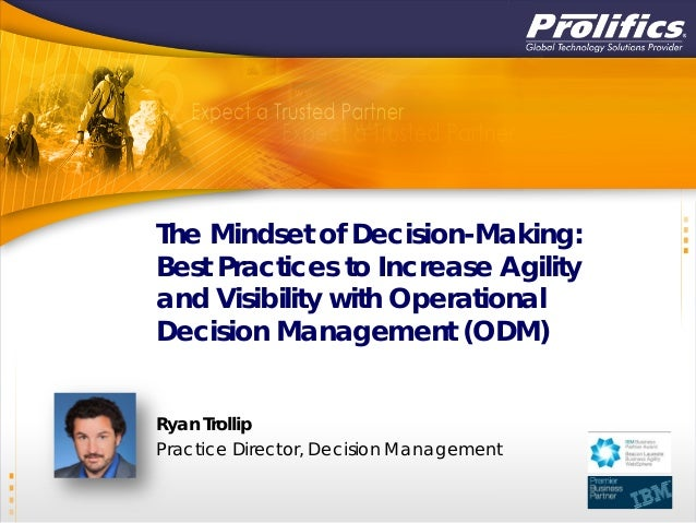 The Mindset of Decision-Making: Best Practices to Increase Agility and Visibility with Operational Decision Management (OD...