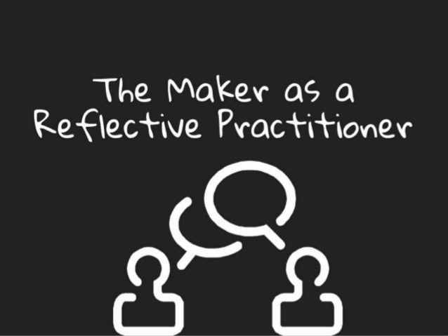 The Maker as a Reflective Practitioner