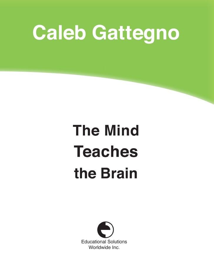 The Mind Teaches      the Brain          Caleb Gattegno       Educational Solutions Worldwide Inc.