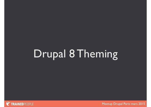 Meetup Drupal Paris mars 2015 Drupal 8 Theming