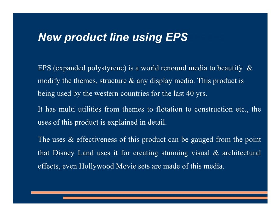 New product line using EPSEPS EPS  EPS (expanded polystyrene) is a world renound media to beautify & modify the themes, st...